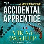 The Accidental Apprentice: A Novel | Vikas Swarup