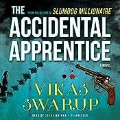 The Accidental Apprentice: A Novel | [Vikas Swarup]