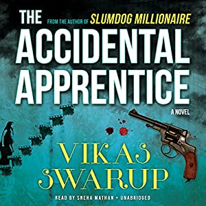 The Accidental Apprentice: A Novel | [Vikas Swarup]
