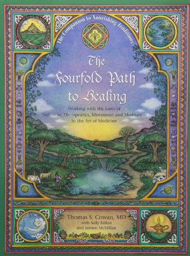The Fourfold Path to Healing: Working with the Laws of Nutrition, Therapeutics, Movement and Meditation in the Art of Medicine: Thomas S. Cowan, Sally Fallon, Jaimen McMillan: 9780967089799: Amazon.com: Books