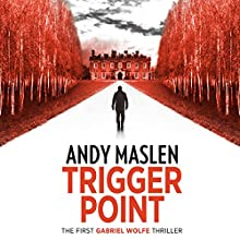 Trigger Point: The Gabriel Wolfe Thrillers, Book 1 Audiobook by Andy Maslen Narrated by Gethyn Edwards