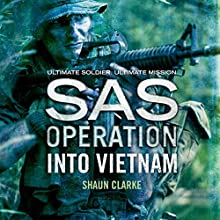 Into Vietnam: SAS Operation Audiobook by Shaun Clarke Narrated by Joseph Balderrama
