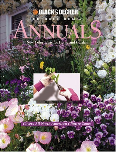 Annuals: New Color Ideas for Home and Garden (Black & Decker Outdoor Home)