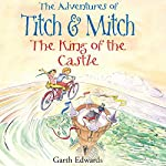 The Adventures of Titch and Mitch: The King of the Castle | Garth Edwards