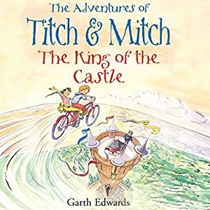 The Adventures of Titch and Mitch: The King of the Castle | [Garth Edwards]