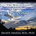 The Way to God: Realizing the Root of Consciousness: Meditative & Comtemplative Techniques Lecture by David R. Hawkins Narrated by David R. Hawkins