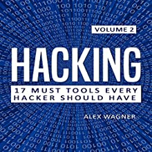 Hacking: How to Hack, Penetration Testing Hacking Book, Step-by-Step Implementation and Demonstration Guide: 17 Must Tools Every Hacker Should Have, Volume 2 Audiobook by Alex Wagner Narrated by Matthew Broadhead