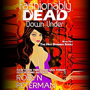 Fashionably Dead Down Under: Hot Damned Series, Book 2 Audiobook by Robyn Peterman Narrated by Jessica Almasy