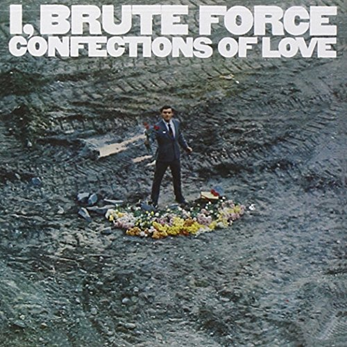 I Brute Force Confections of Love by Brute Force (2010-10-12)