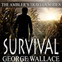 Survival: The Ambler's Travels Series (       UNABRIDGED) by George Wallace Narrated by Linda Velwest