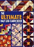 img - for The Ultimate Half Log Cabin Quilt Book book / textbook / text book