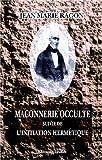 echange, troc Jean Marie Ragon - Maçonnerie occulte suivie de l\'initiation hermétique