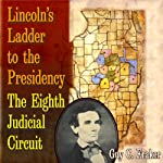 Lincoln's Ladder to the Presidency: The Eighth Judicial Circuit | Guy C. Fraker