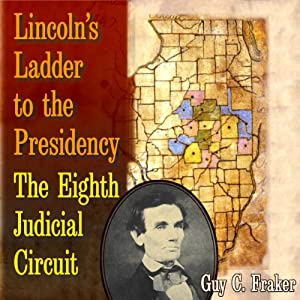 Lincoln's Ladder to the Presidency: The Eighth Judicial Circuit | [Guy C. Fraker]