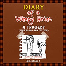 Diary of a Wimpy Brine: A Tragedy: Diary of a Wimpy Collection, Book 2 (       UNABRIDGED) by Justin B. Harrison Narrated by Ryan DeRemer