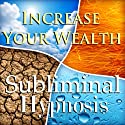 Increase Your Wealth with Subliminal Affirmations: Get More Money & Raise Your Income, Solfeggio Tones, Binaural Beats, Self Help Meditation Hypnosis  by Subliminal Hypnosis Narrated by Joel Thielke