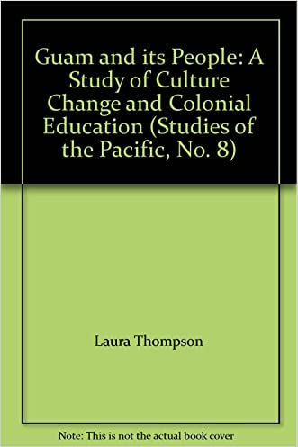 Guam and its People: A Study of Culture Change and Colonial Education (Studies of the Pacific, No. 8)