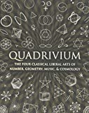 img - for Quadrivium: The Four Classical Liberal Arts of Number, Geometry, Music, & Cosmology (Wooden Books) by Lundy, Miranda, Ashton, Anthony, Martineau, Jason, Sutton, D (2010) Hardcover book / textbook / text book