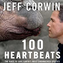 100 Heartbeats: The Race to Save Earth's Most Endangered Species (       UNABRIDGED) by Jeff Corwin Narrated by Fred Berman