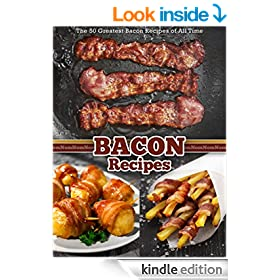 The 50 Greatest Bacon Recipes of All Time (Recipe Top 50's Book 34)