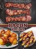 The 50 Greatest Bacon Recipes of All Time (Recipe Top 50s Book 34)