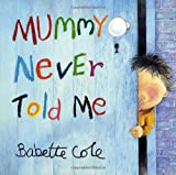 Mummy Never Told Me (0099407132) by Babette Cole