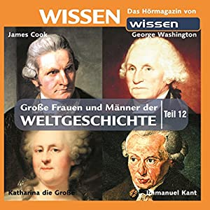 Große Frauen und Männer der Weltgeschichte - Teil 12 Hörbuch