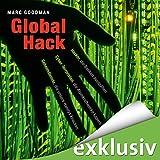 Global Hack: Hacker, die Banken ausspähen. Cyber-Terroristen, die Atomkraftwerke kapern. Geheimdienste, die unsere Handys knacken (audio edition)