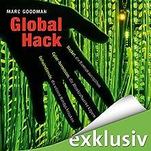 Global Hack: Hacker, die Banken ausspähen. Cyber-Terroristen, die Atomkraftwerke kapern. Geheimdienste, die unsere Handys knacken Hörbuch von Marc Goodman Gesprochen von: Frank Arnold