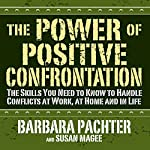The Power of Positive Confrontation: The Skills You Need to Handle Conflicts at Work, at Home and in Life | Barbara Pachter,Susan Magee