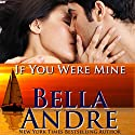 If You Were Mine: The Sullivans, Book 5 (       UNABRIDGED) by Bella Andre Narrated by Eva Kaminsky