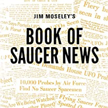 Jim Moseley's Book of Saucer News (       UNABRIDGED) by James W. Moseley Narrated by Barry Eads