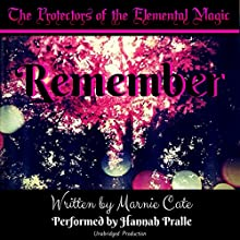 Remember: Protectors of the Elemental Magic Volume 1 (       UNABRIDGED) by Marnie Cate Narrated by Hannah Pralle