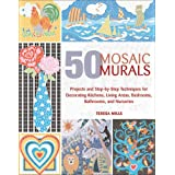50 Mosaic Murals: Projects and Step-by-Step Techniques for Decorating Kitchens, Living Areas, Bedrooms, Bathrooms, and Nurseries ~ Teresa Mills