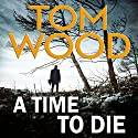 A Time to Die Audiobook by Tom Wood Narrated by Daniel Philpott