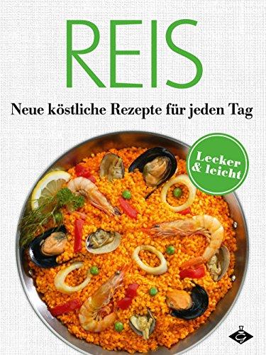 Reis: Neue köstliche Rezepte für jeden Tag: 20 leckere und leichte ...