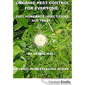 Organic Pest Control for Everyone: Easy Homemade Insecticides and Traps (Organic Homesteading Series Book 1) (English Edition)