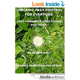 Organic Pest Control for Everyone: Easy Homemade Insecticides and Traps (Organic Homesteading Series Book 1)