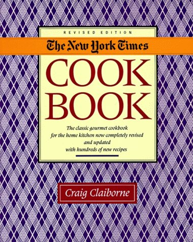 The New York Times Cookbook: The Classic Gourmet Cookbook for the Home Kitchen Now Completely Revised and Updated with H
