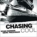 Chasing Cool: Standing Out in Today's Cluttered Marketplace (       UNABRIDGED) by Noah Kerner, Gene Pressman Narrated by Johnny Heller