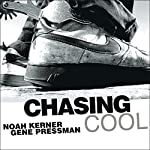 Chasing Cool: Standing Out in Today's Cluttered Marketplace | Noah Kerner,Gene Pressman