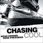 Chasing Cool: Standing Out in Today's Cluttered Marketplace | [Noah Kerner, Gene Pressman]