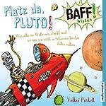 Platz da, Pluto!: Was alles im Weltraum abgeht und warum wir nicht in Schwarze Löcher fallen sollten (BAFF! Wissen) | Volker Präkelt