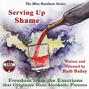 Serving Up Shame: Freedom from the Emotions that Originate from Alcoholic Parents Audiobook