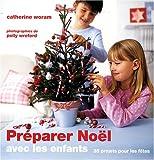 echange, troc Catherine Woram - Préparer Noël avec les enfants : 35 Projets pour les fêtes