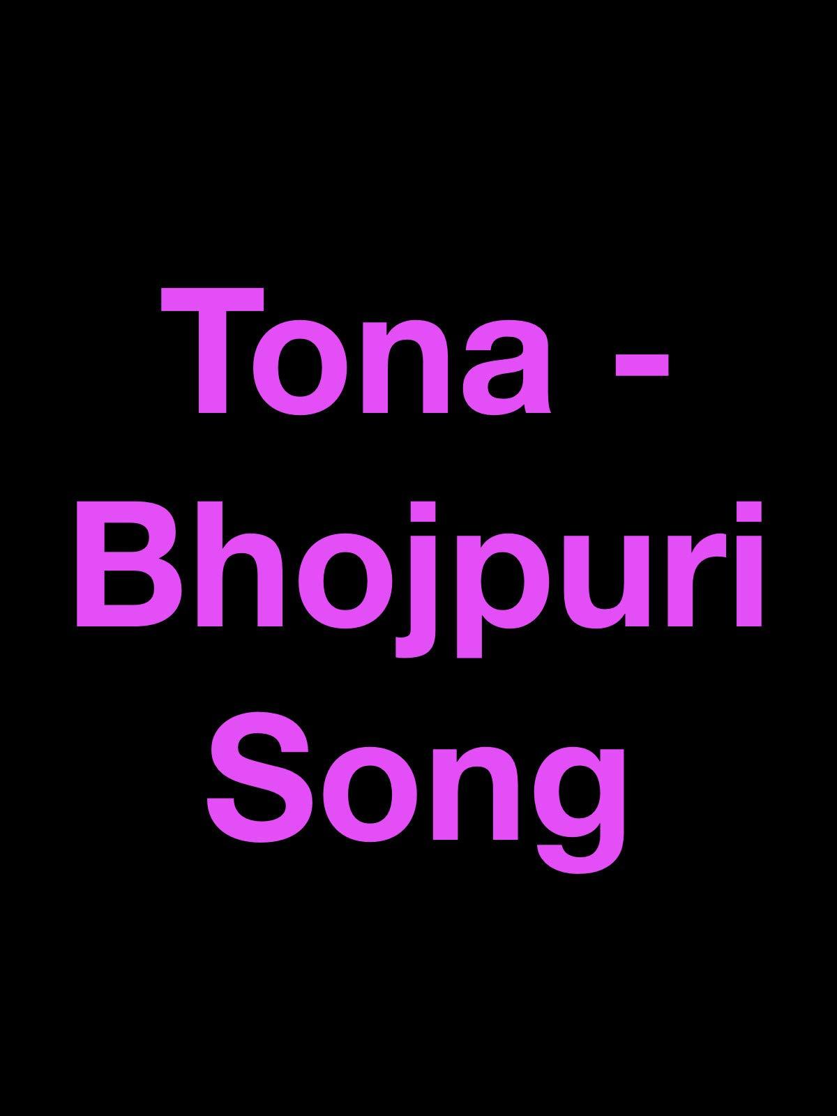 Tona - Bhojpuri Song