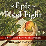 Epic Food Fight: A Bite-Sized History of Salvation | Leo Patalinghug
