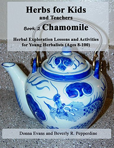 Herbs For Kids And Teachers Book 2: Chamomile: Herbal Exploration Lessons And Activities For Young Herbalists (Ages 8-100)