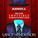 Burners & Black Markets: How to Be Invisible on Android, Blackberry & iPhone Audiobook by Lance Henderson Narrated by James C. Lewis