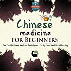 Chinese Medicine for Beginners: The Top 10 Chinese Medicine Techniques for Optimal Health and Healing Hörbuch von  The Healthy Reader Gesprochen von: Dave Wright